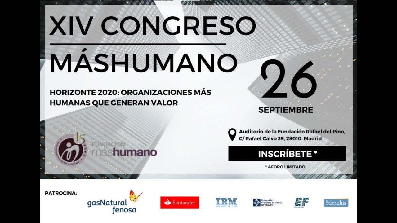 """06/09/2017.XIV Congreso máshumano: """"HORIZONTE 2020: ORGANIZACIONES MÁS HUMANAS QUE GENERAN VALOR"""""""