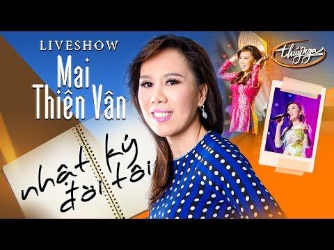 Mai Thiên Vân Live Show - Nhật Ký Đời Tôi (Full Program) - Thời lượng: 2:50:15.