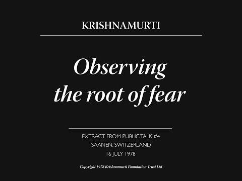 Observing the root of fear   J. Krishnamurti