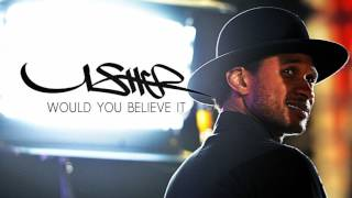 Usher - Would You Believe It (New Song 2017)