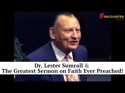 Dr.  Lester Sumrall - The Greatest Message On Faith Ever Preached!