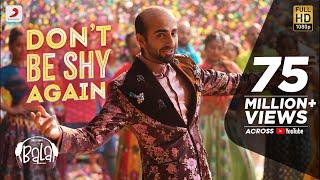 Video Don't Be Shy Again - Bala|Ayushmann| Badshah|Yami|Bhumi|Shalmali|Rouge| Sachin - Jigar|Dr.Zeus download in MP3, 3GP, MP4, WEBM, AVI, FLV January 2017