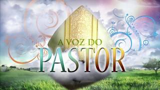 A VOZ DO PASTOR - 06/05/18 - 6º Domingo da Páscoa