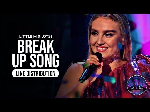 Little Mix [OT3] - Break Up Song ~ Line Distribution