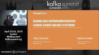Martin Fowler + Toby Clemson   Kafka Summit 2018 Keynote (Experimentation Using Event-based Systems)