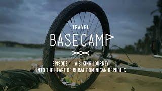 A Biking Journey Into Dominican Republic - Travel Basecamp - Dominican Republic - Ep 1/6