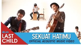 Last Child - Sekuat Hatimu (Acoustic Music Video) Video