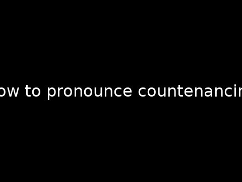How to pronounce countenancing