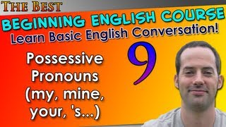 009 - Possessive Pronouns (my, Mine, Your, 's) - Beginning English Lesson - Basic English Grammar