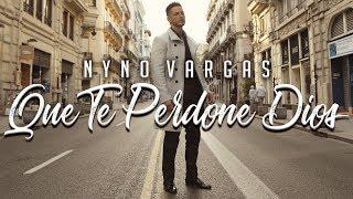 Nyno Vargas  Que te perdone Dios Videoclip Oficial
