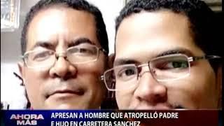 Apresan a hombre que atropelló padre e hijo en carretera Sánchez