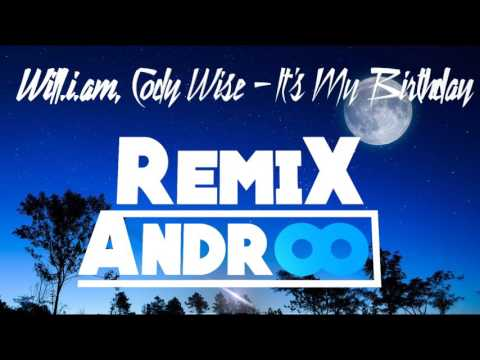 will.i.am, Cody Wise - It's My Birthday ( REMIX ANDROO )