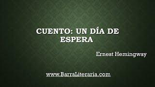 Cuento: Un día de espera - Ernest Hemingway