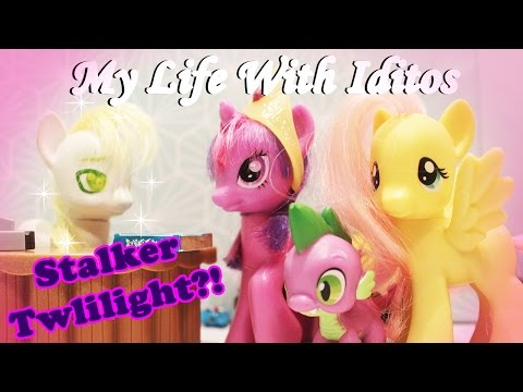 MLP | My Life With Idiots Episode 7 : Stalker Twilight