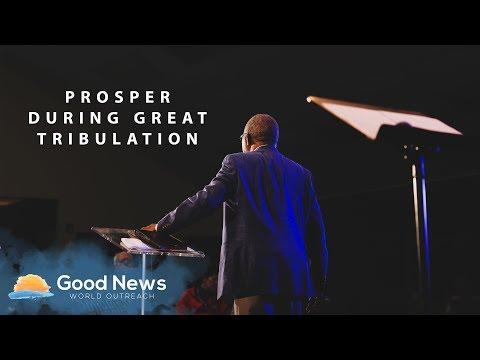 PROSPER DURING THE GREAT TRIBULATION