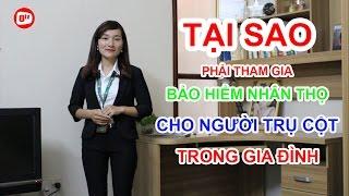 Bảo Hiểm Nhân Thọ - Tại Sao Phải Tham Gia Bảo Hiểm Nhân Thọ Cho Người Trụ Cột Trong Gia Đình - Hoa Nguyễn  0 TV Phone : 0968.732.291  Facebook : http://www...