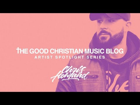 Artist Spotlight Series: Chris Howland Mix (30 Minutes Of EDM, Dance, HipHop & R&B Worship)