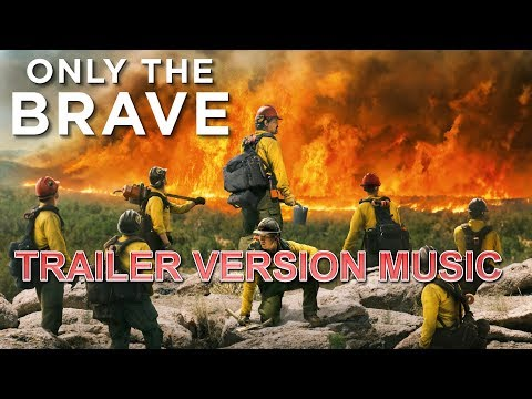 ONLY THE BRAVE Trailer Music Version   Official Movie Soundtrack Theme Song