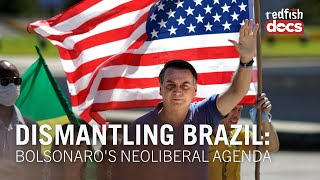 Dismantling Brazil: Bolsonaro's Neoliberal Agenda