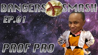 Bangers And Smash – Ep.1 ft. Professor Pro
