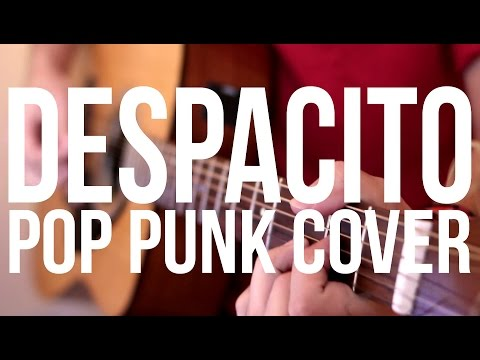 DESPACITO - Luis Fonsi ft. Daddy Yankee (Pop Punk Cover)