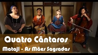Download Lagu Quatro Cântaros - Mataji - As Mães Sagradas Mp3