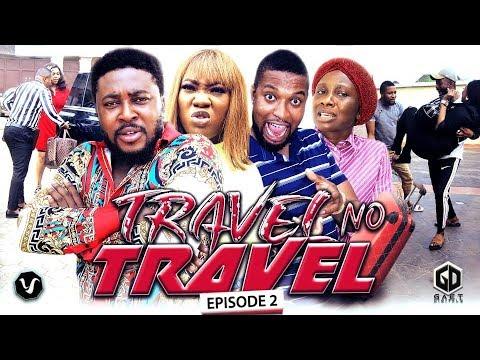 TRAVEL NO TRAVEL (EPISODE 2) - UCHENANCY 2019 NEW MOVIE ALERT