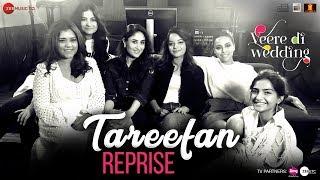 Video Tareefan Reprise ft Lisa Mishra | Veere Di Wedding | QARAN | Kareena, Sonam, Swara & Shikha MP3, 3GP, MP4, WEBM, AVI, FLV Oktober 2018