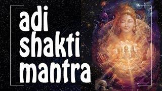 ADI SHAKTI mantra ♥ for DIVINE FEMININE ENERGY of Creation ♥♥♥ Female Energy Mantras (PM) 2019
