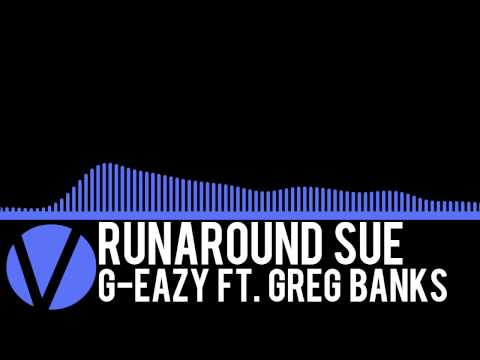 Runaround Sue - G-Eazy Ft. Greg Banks