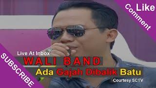 WALI BAND [Ada Gajah Dibalik Batu] Live At Inbox (17-02-2015) Courtesy SCTV