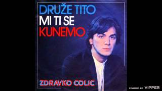 Download Lagu Zdravko Colic - Druze Tito mi ti se kunemo - (Audio 1980) Mp3