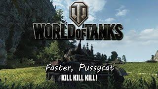 World of Tanks - Faster, Pussycat.  Kill! Kill! Kill!