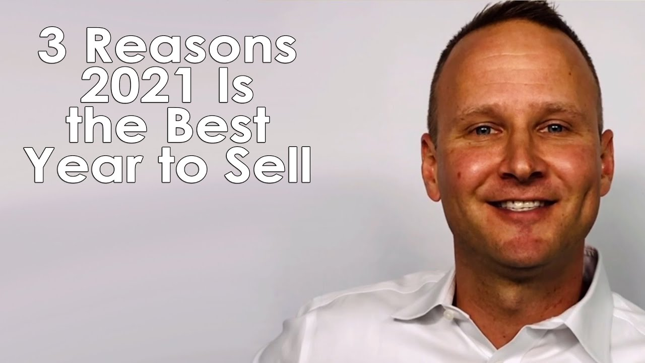 Why Is 2021 the Best Year to Sell?