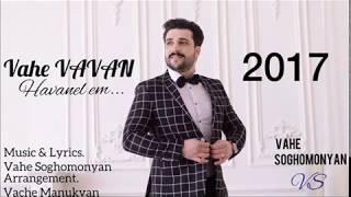Vahe Soghomonyan - Havanel em 2017/ NEW