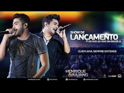 Henrique e Juliano - Quem Ama Sempre Entende (Show de Lançamento do DVD Ao Vivo Brasilia)
