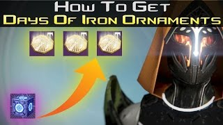 Destiny - How To Get Day's Of Iron Ornaments!
