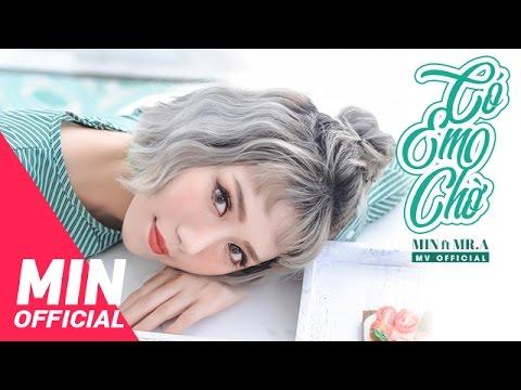 CÓ EM CHỜ - OFFICIAL MV FULL | MIN FT MR A (видео)