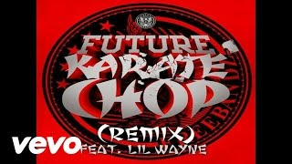 Future featuring Lil Wayne – Karate Chop (Remix) (Audio)