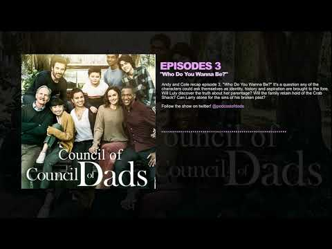 "Council of Council of Dads: Episode 3, ""Who Do You Wanna Be?"""