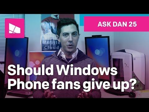 Should Windows Phone fans give up hope? #AskDanWindows 25