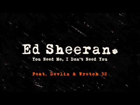 Ed Sheeran - You Need Me, I Don't Need You (Remix ft. Wretch 32 & Devlin) [Official Audio]