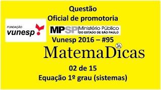Questão 02 de 15 - Matemática Raciocínio lógico - Equação 1º grau - MPSP - Vunesp 2016 - #95