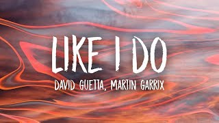 David Guetta, Martin Garrix & Brooks - Like I Do (Lyrics)