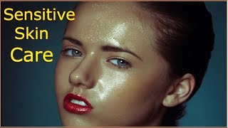 Sensitive Skin Care Routine with Natural Way\\Get Rid Rashes, Redness, And Bumps