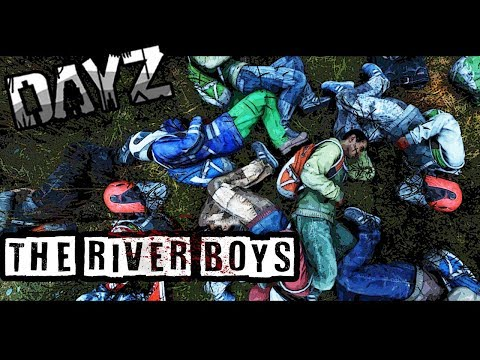 THE RIVER BOYS - DayZ 0.63