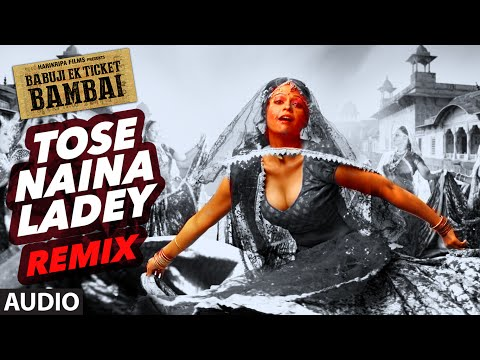 TOSE NAINA LADEY REMIX Audio Song | BABUJI EK TICK