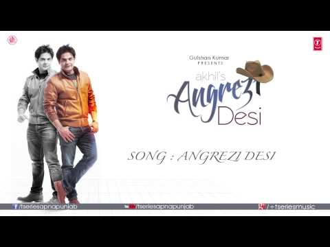 Video Angrezi Desi Full Audio Song | Akhil | JSL Singh download in MP3, 3GP, MP4, WEBM, AVI, FLV January 2017