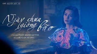 Ngày Chưa Giông Bão (OST Người Bất Tử) | Bùi Lan Hương [ Official MV ]