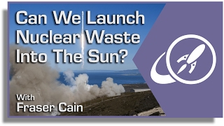 Video Can We Launch Nuclear Waste Into the Sun? Why This is a Terrible Idea MP3, 3GP, MP4, WEBM, AVI, FLV Agustus 2018